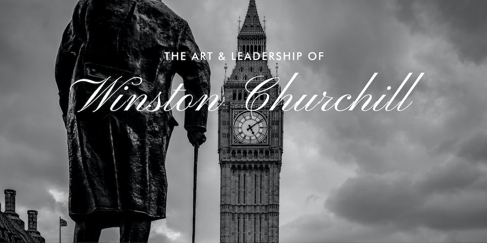 The Art & Leadership of Winston Churchill