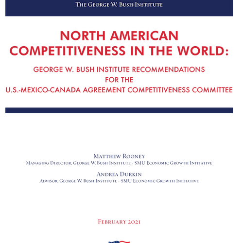 North American Competitiveness in the World: George W. Bush Institute Recommendations for The U.S.-Mexico-Canada Agreement Competitiveness Committee