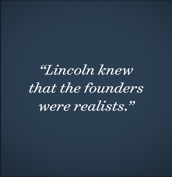 Lincoln knew that the founders were realists.