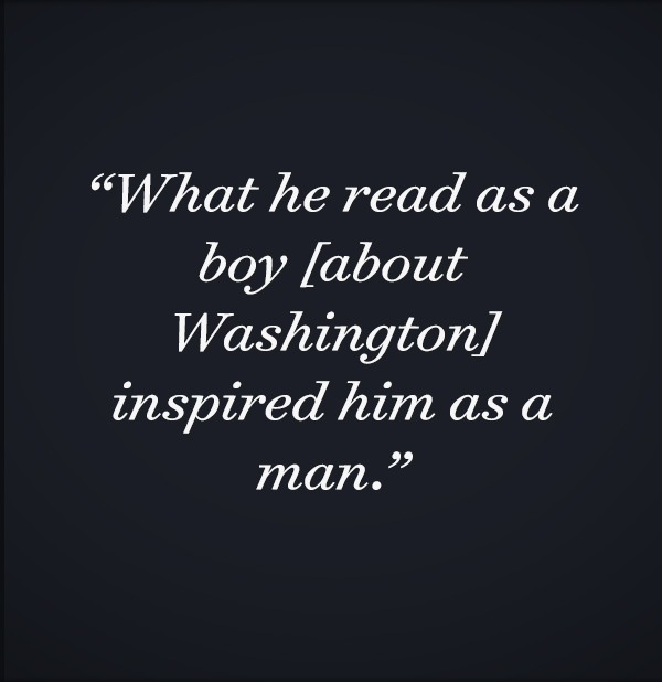 What he read as a boy [about Washington] inspired him as a man.