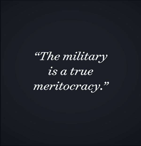 The military is a true meritocracy.