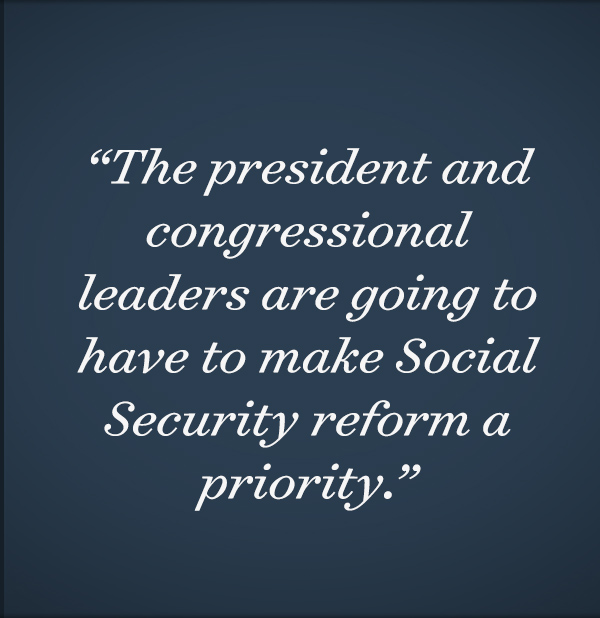 The president and congressional leaders are going to have to make Social Security reform a priority.