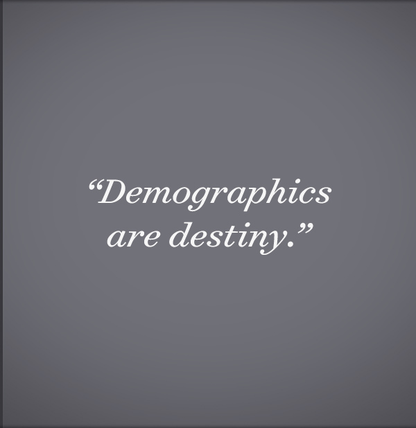 Demographics are destiny.
