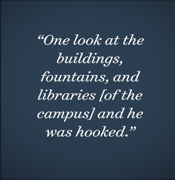 One look at the buildings, fountains, and libraries [of the university campus] and he was hooked.
