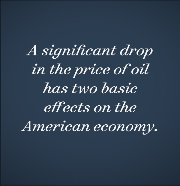 A significant drop in the price of oil has two basic effects on the American economy.