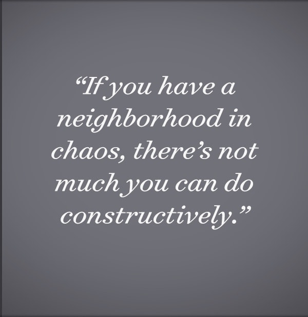 If you have a neighborhood in chaos, there's not much you can do constructively.
