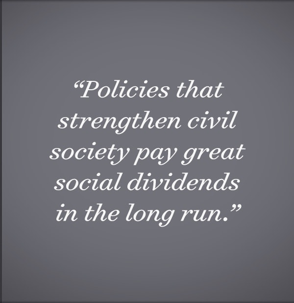Policies that strengthen civil society pay great social dividends in the long run.